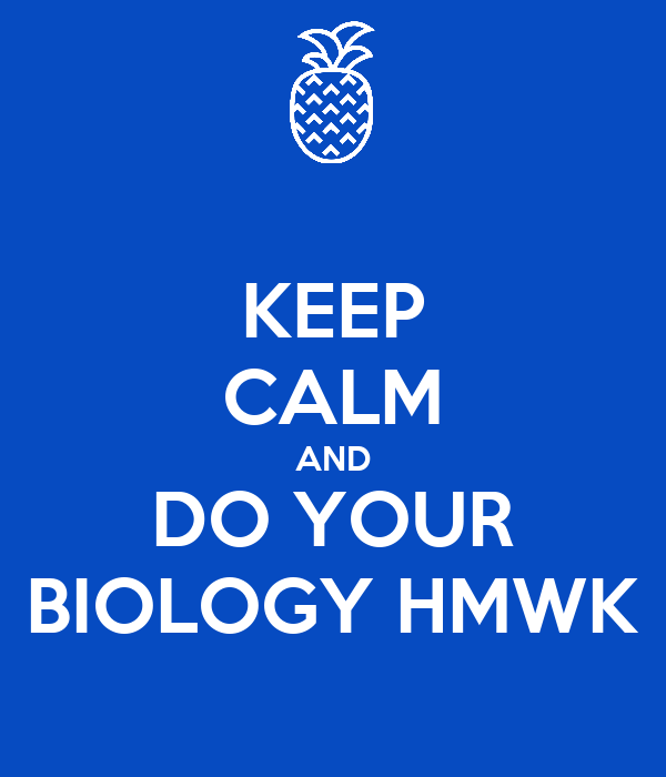 KEEP CALM AND DO YOUR BIOLOGY HMWK