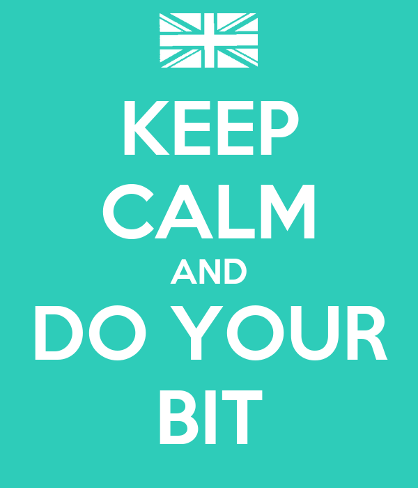 KEEP CALM AND DO YOUR BIT