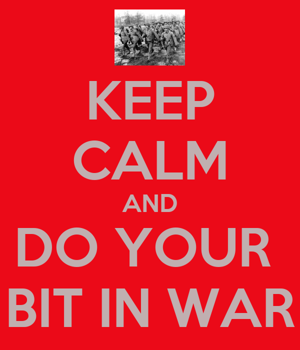 KEEP CALM AND DO YOUR  BIT IN WAR