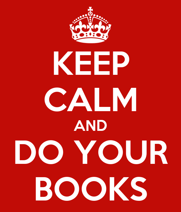 KEEP CALM AND DO YOUR BOOKS