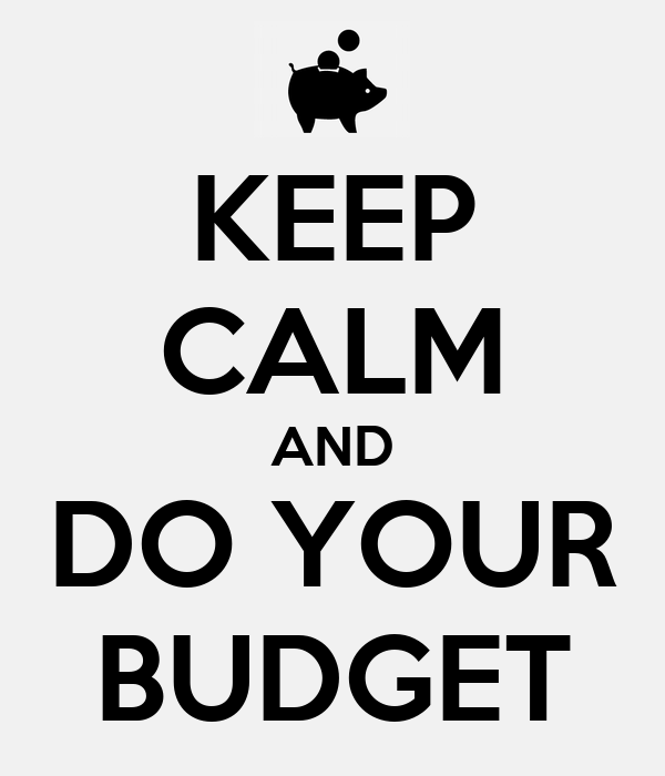 KEEP CALM AND DO YOUR BUDGET