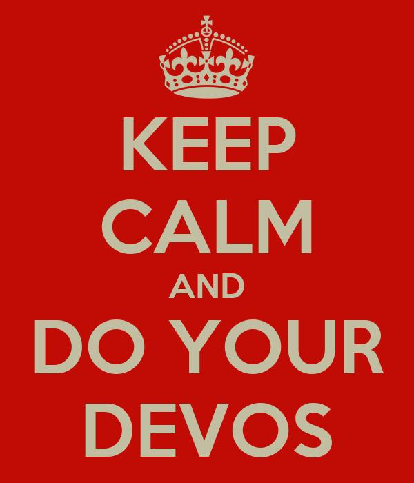 KEEP CALM AND DO YOUR DEVOS