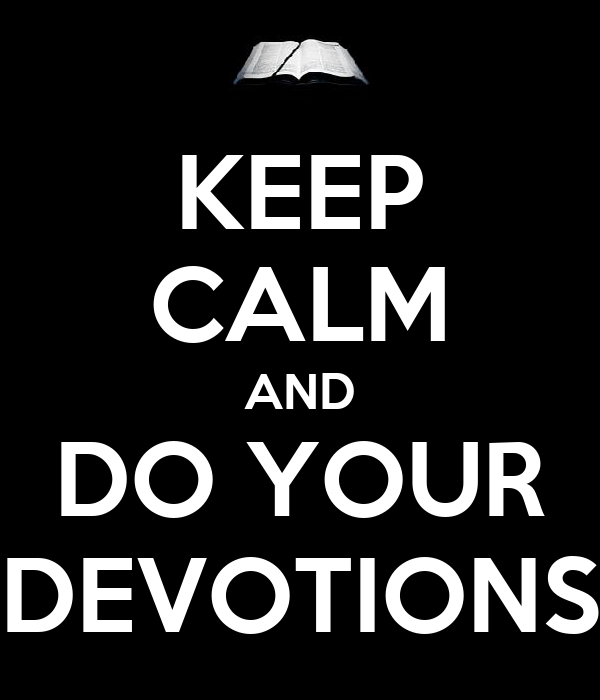 KEEP CALM AND DO YOUR DEVOTIONS