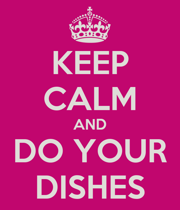 KEEP CALM AND DO YOUR DISHES