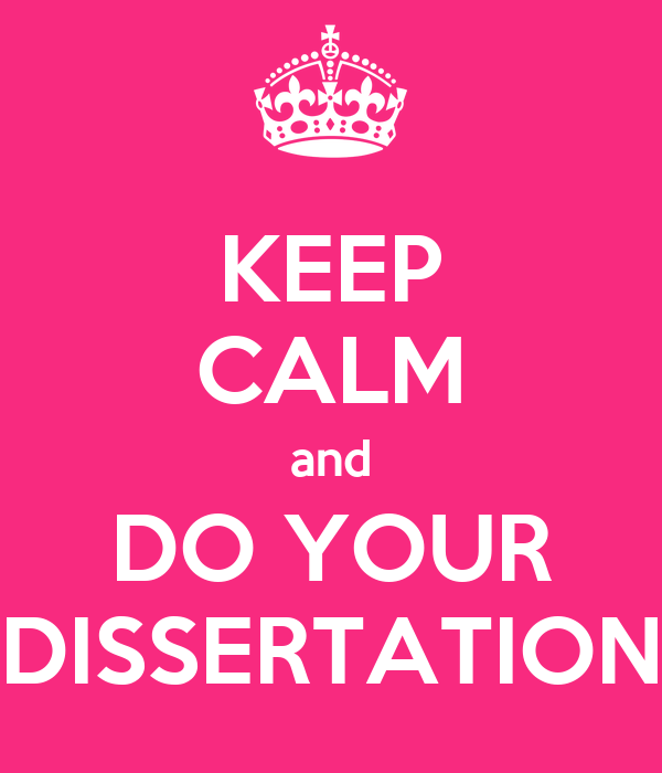 KEEP CALM and DO YOUR DISSERTATION