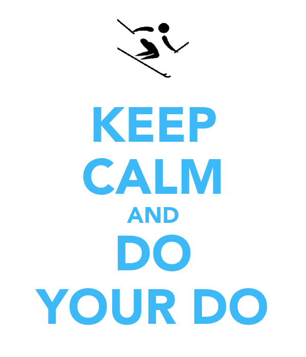 KEEP CALM AND DO YOUR DO