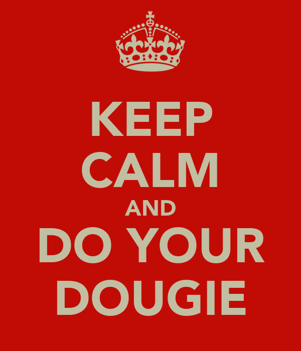 KEEP CALM AND DO YOUR DOUGIE