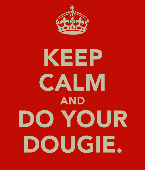 KEEP CALM AND DO YOUR DOUGIE.