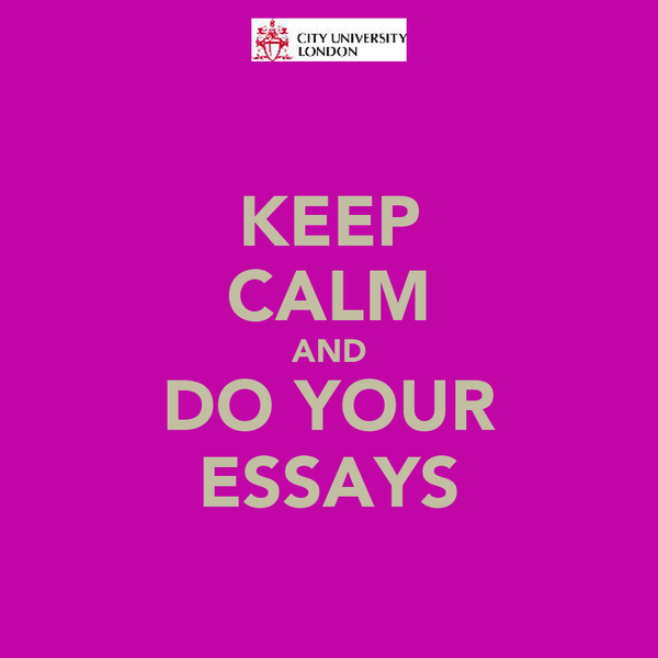 KEEP CALM AND DO YOUR ESSAYS