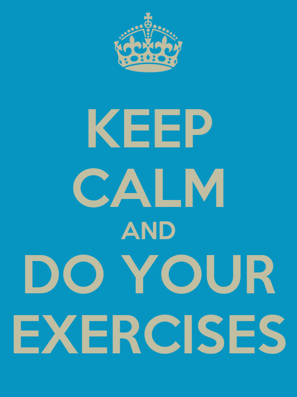 KEEP CALM AND DO YOUR EXERCISES
