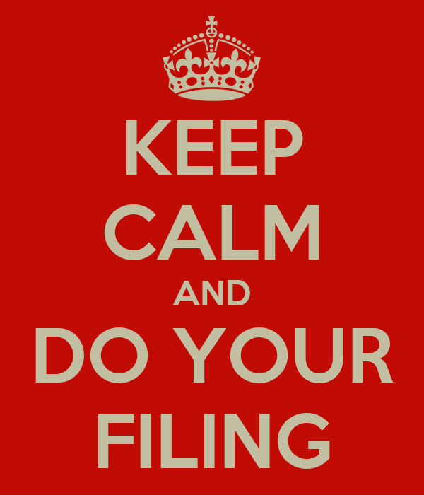 KEEP CALM AND DO YOUR FILING