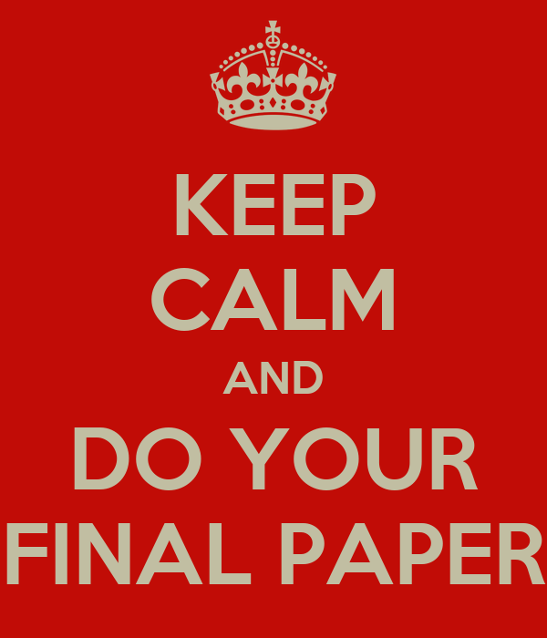 KEEP CALM AND DO YOUR FINAL PAPER
