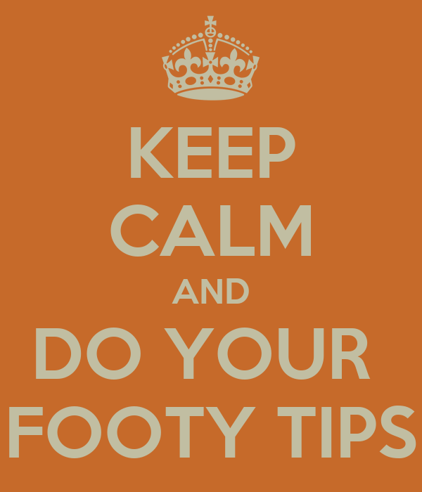 KEEP CALM AND DO YOUR  FOOTY TIPS