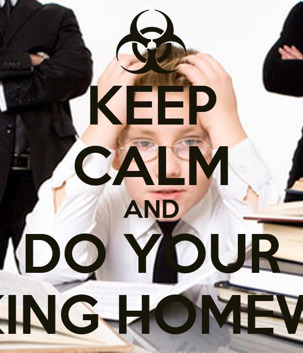 KEEP CALM AND DO YOUR FUCKING HOMEWORK