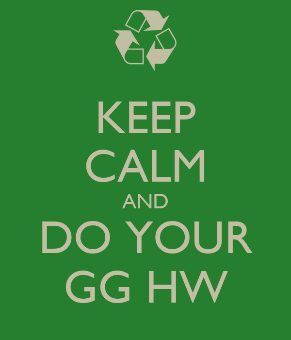 KEEP CALM AND DO YOUR GG HW