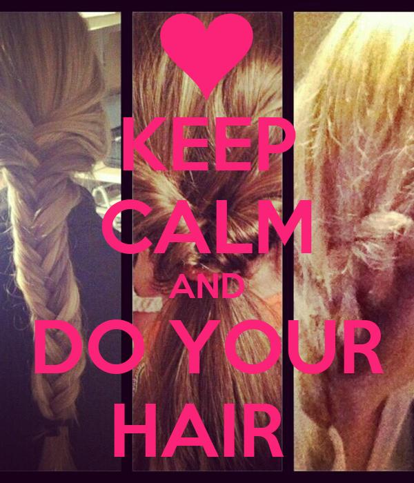 KEEP CALM AND DO YOUR HAIR