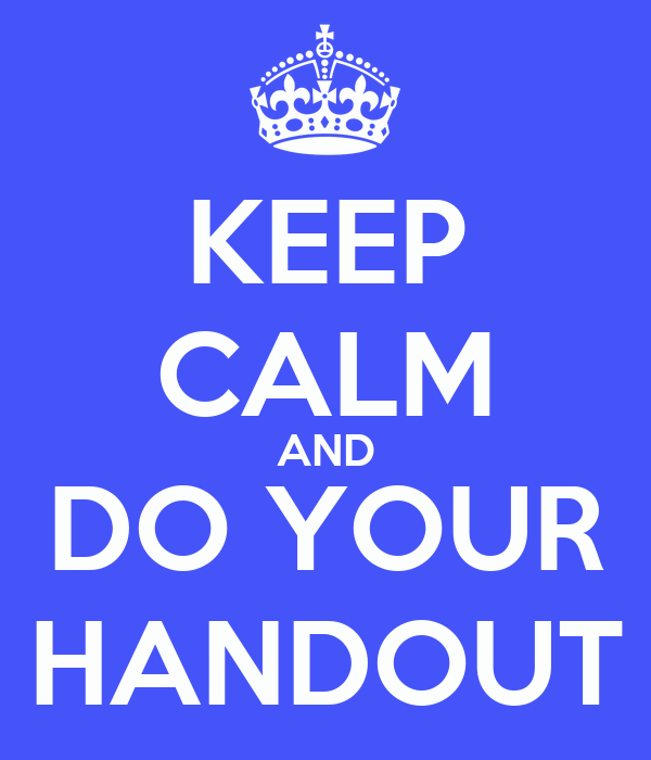 KEEP CALM AND DO YOUR HANDOUT