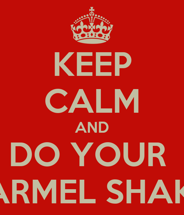 KEEP CALM AND DO YOUR  HARMEL SHAKE