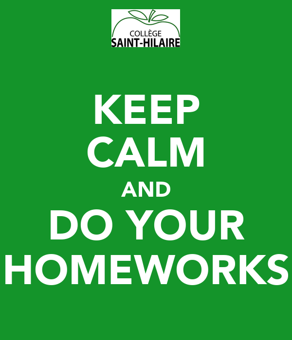 KEEP CALM AND DO YOUR HOMEWORKS