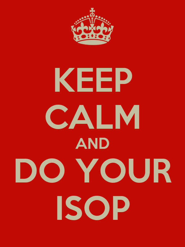 KEEP CALM AND DO YOUR ISOP