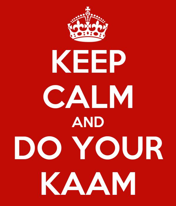 KEEP CALM AND DO YOUR KAAM