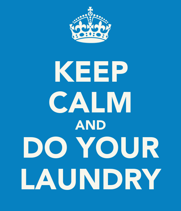 KEEP CALM AND DO YOUR LAUNDRY