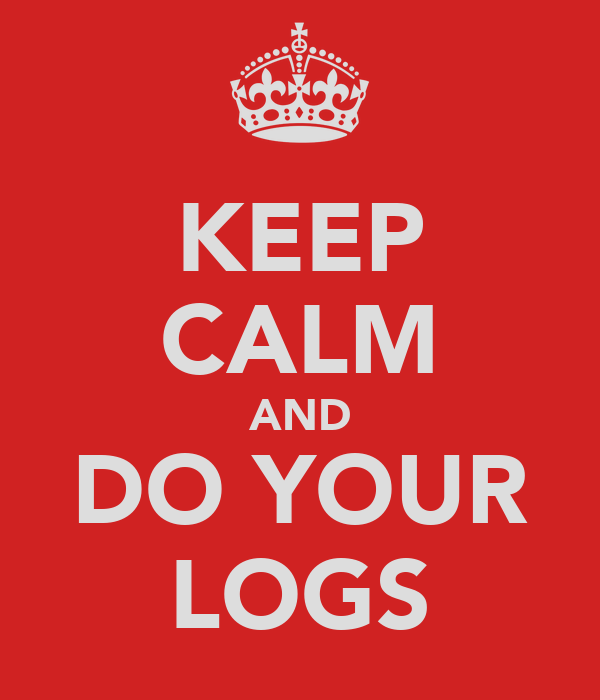KEEP CALM AND DO YOUR LOGS