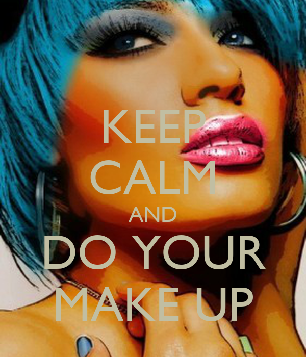 KEEP CALM AND DO YOUR MAKE UP