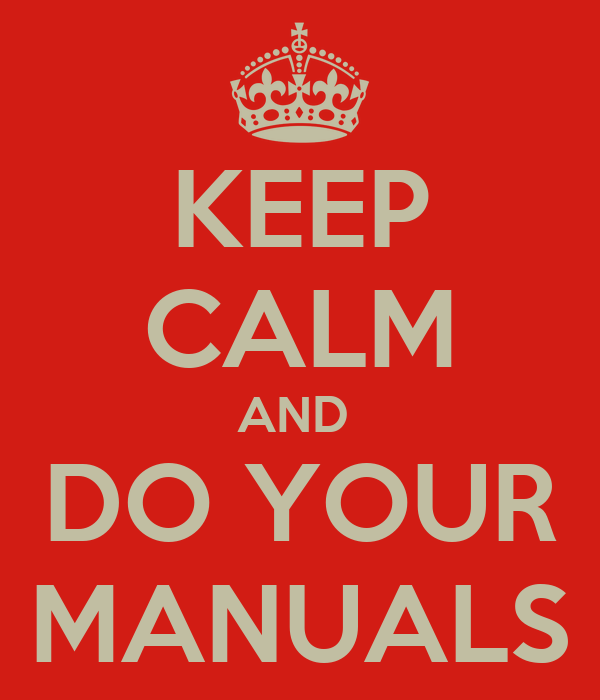 KEEP CALM AND  DO YOUR MANUALS