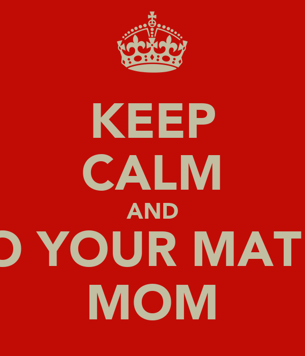 KEEP CALM AND DO YOUR MATES MOM