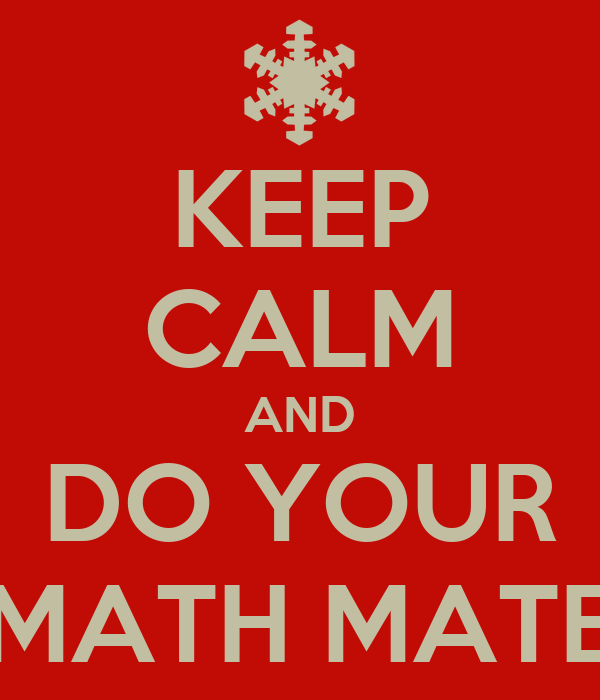 KEEP CALM AND DO YOUR MATH MATE
