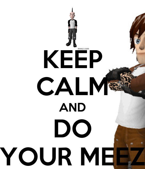 KEEP CALM AND DO YOUR MEEZ