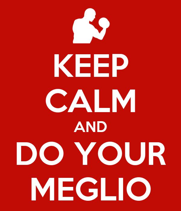 KEEP CALM AND DO YOUR MEGLIO