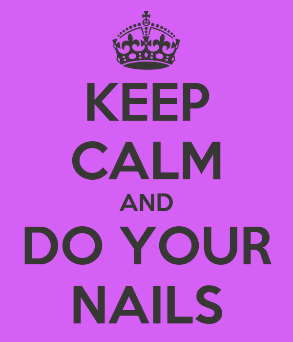 KEEP CALM AND DO YOUR NAILS