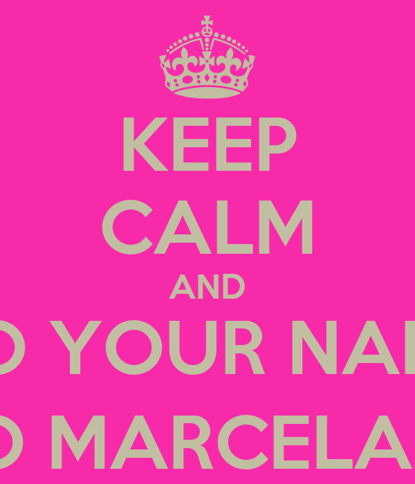 KEEP CALM AND DO YOUR NAILS TO MARCELA : )