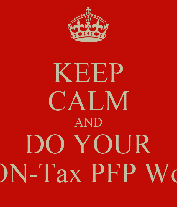 KEEP CALM AND DO YOUR NON-Tax PFP Work