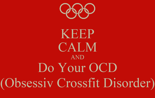 KEEP CALM AND Do Your OCD (Obsessiv Crossfit Disorder)