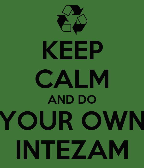 KEEP CALM AND DO YOUR OWN INTEZAM