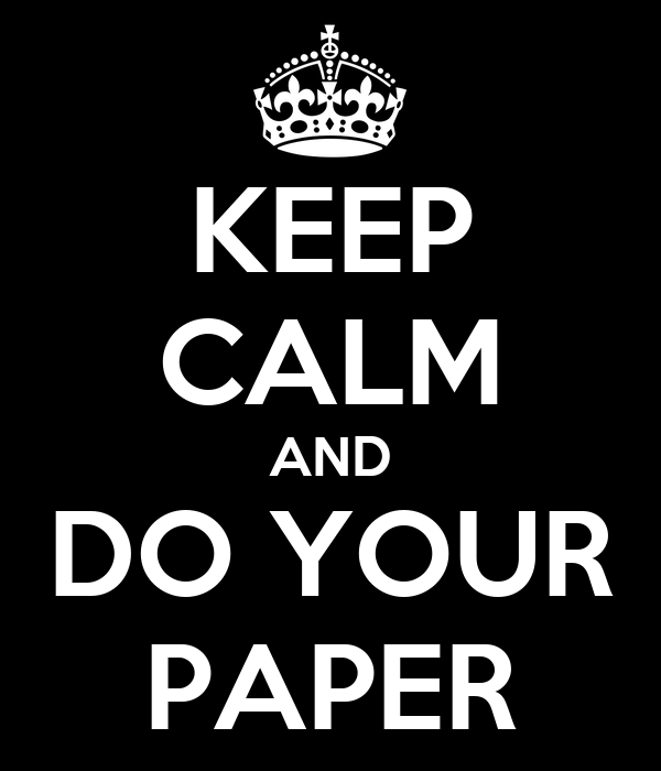 KEEP CALM AND DO YOUR PAPER
