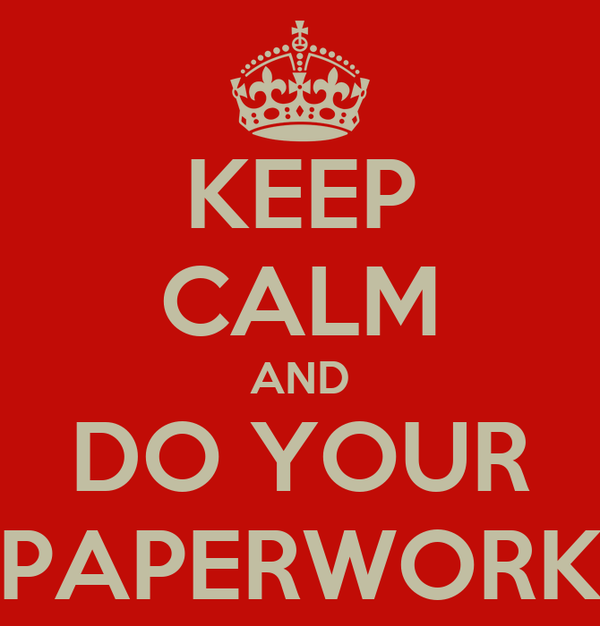 KEEP CALM AND DO YOUR PAPERWORK