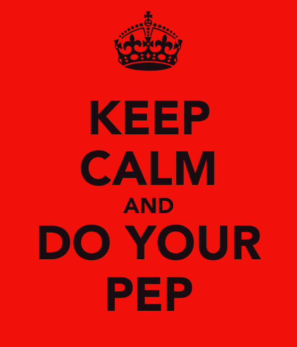 KEEP CALM AND DO YOUR PEP