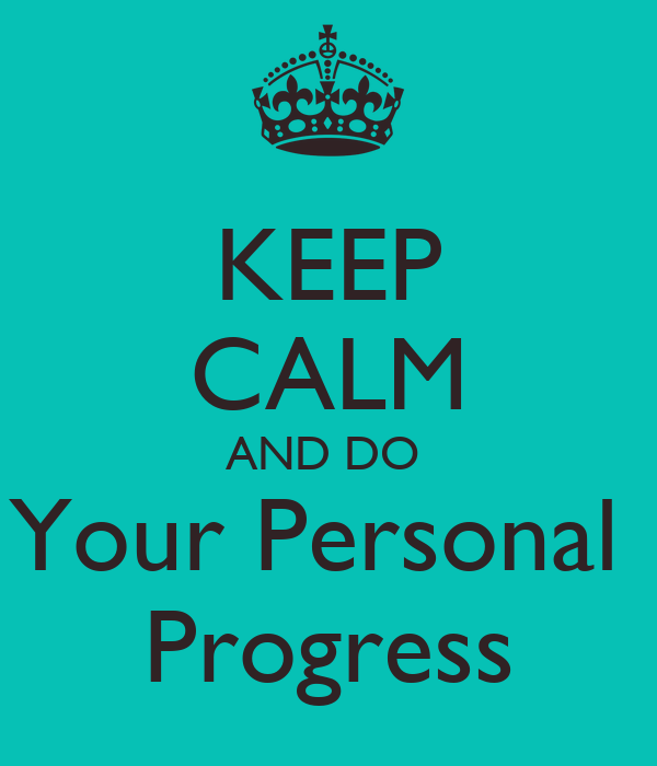 KEEP CALM AND DO  Your Personal  Progress