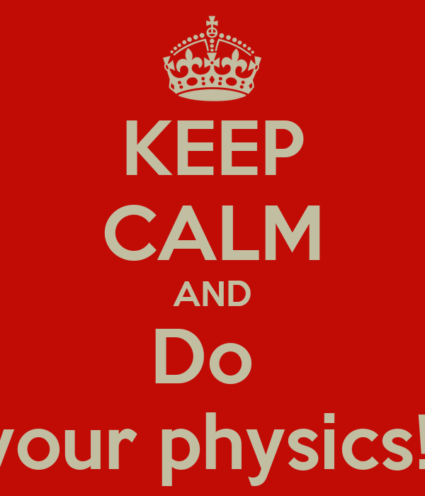 KEEP CALM AND Do  your physics!!