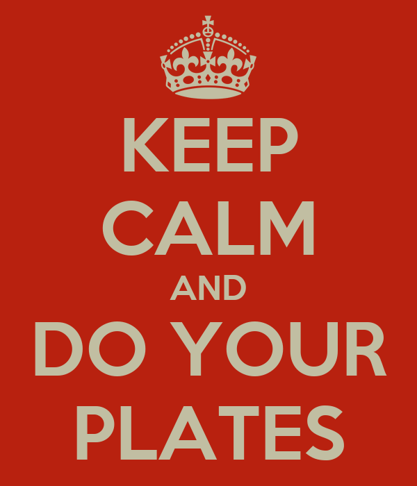KEEP CALM AND DO YOUR PLATES