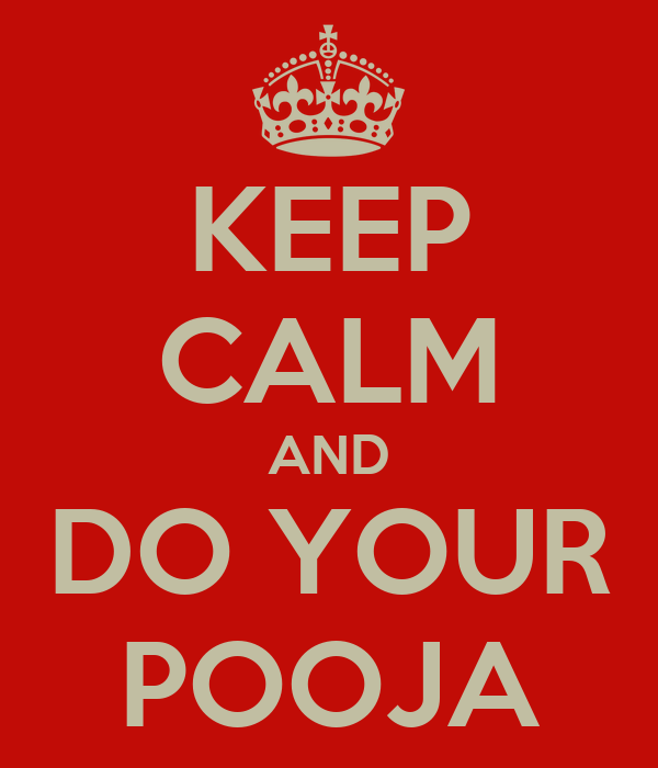 KEEP CALM AND DO YOUR POOJA