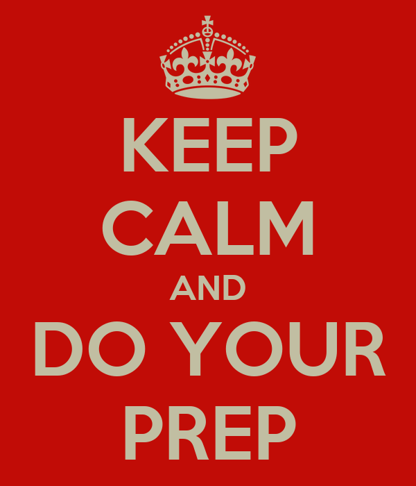 KEEP CALM AND DO YOUR PREP