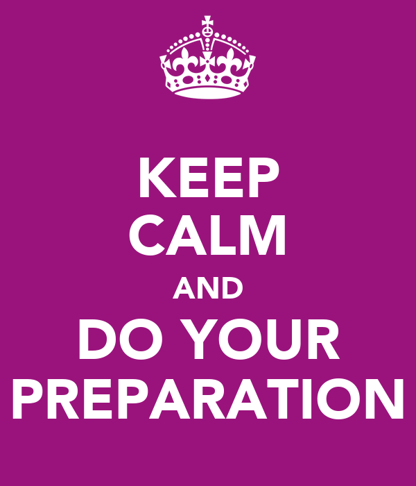 KEEP CALM AND DO YOUR PREPARATION
