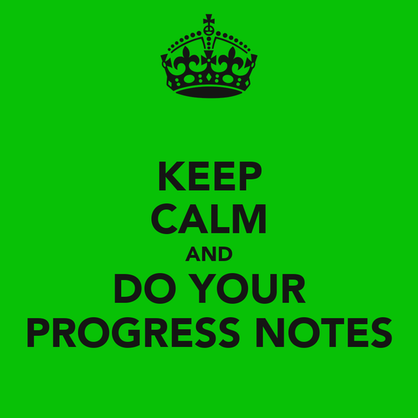 KEEP CALM AND DO YOUR PROGRESS NOTES