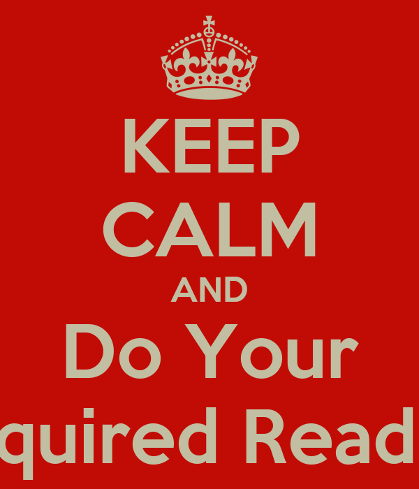 KEEP CALM AND Do Your Required Reading