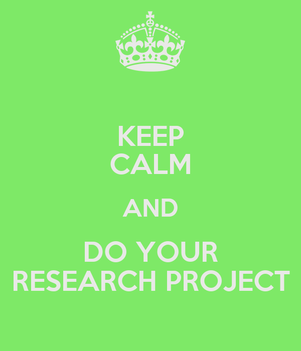 KEEP CALM AND DO YOUR RESEARCH PROJECT